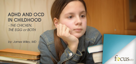 ADHD and OCD in Childhood, James Wiley MD, Focus MD