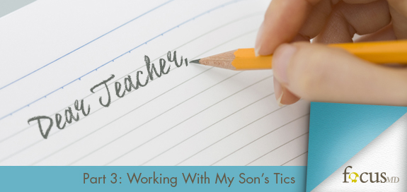 Dear Teacher: Working with My Son's Tics | Focus-MD
